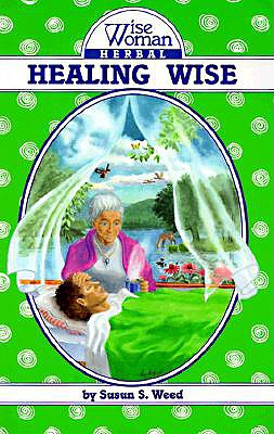 Healing Wise By Weed, Susun S.