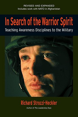 In Search of the Warrior Spirit By Strozzi-Heckler, Richard